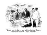 """Excuse me, sir, but are you talking about the Western civilization of whi…"" - New Yorker Cartoon Premium Giclee Print by Joseph Mirachi"