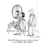 """And I'll thank you not to refer to these as my Barbara Bush pearls."" - New Yorker Cartoon Premium Giclee Print by Victoria Roberts"