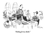 """""""Nothing for me, thanks."""" - New Yorker Cartoon Giclee Print by Mike Twohy"""