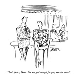 """Let's face it, Diana.  I'm not good enough for you, and vice versa."" - New Yorker Cartoon Premium Giclee Print by Robert Weber"