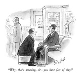 """Why, that's amazing, sir—you have feet of clay."" - New Yorker Cartoon Regular Giclee Print by Stan Hunt"