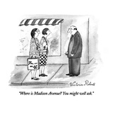 """Where is Madison Avenue  You might well ask."" - New Yorker Cartoon Premium Giclee Print by Victoria Roberts"