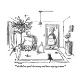 """I decided to spend the money and have my legs waxed."" - New Yorker Cartoon Premium Giclee Print by George Booth"