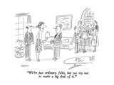 """""""We're just ordinary folks, but we try not to make a big deal of it."""" - New Yorker Cartoon Regular Giclee Print by Dean Vietor"""