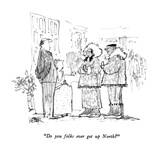 """Do you folks ever get up North"" - New Yorker Cartoon Premium Giclee Print by Robert Weber"