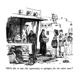 """We'd like to take this opportunity to apologize for the white man."" - New Yorker Cartoon Premium Giclee Print by Robert Weber"