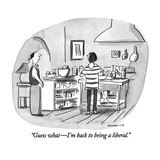 """Guess what—I'm back to being a liberal."" - New Yorker Cartoon Reproduction giclée Premium par Liza Donnelly"