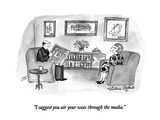 """I suggest you air your woes through the media."" - New Yorker Cartoon Premium Giclee Print by Victoria Roberts"