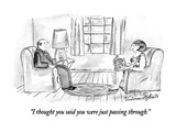 """I thought you said you were just passing through."" - New Yorker Cartoon Premium Giclee Print by Victoria Roberts"