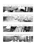 """Four panels with titles """"I Am Doing Fantastic"""", """"I Am Doing Real Good"""", """"I… - New Yorker Cartoon Giclee Print by Ann McCarthy"""