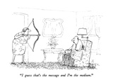 """I guess that's the message and I'm the medium."" - New Yorker Cartoon Premium Giclee Print by Robert Weber"