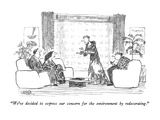 """We've decided to express our concern for the environment by redecorating.…"" - New Yorker Cartoon Premium Giclee Print by Robert Weber"
