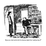 """If you saw a book with the title 'An American Speaks Out,' would you buy …"" - New Yorker Cartoon Premium Giclee Print by Robert Weber"