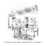 """I should warn you.  Men are animals, and I'm no exception."" - New Yorker Cartoon Premium Giclee Print by Robert Weber"