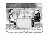 """There are some strings.  They're just not attached."" - New Yorker Cartoon Premium Giclee Print by Victoria Roberts"