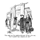"""You might say I'm middle-of-the-road. I'd buy a fur coat, but I wouldn't …"" - New Yorker Cartoon Premium Giclee Print by Robert Weber"