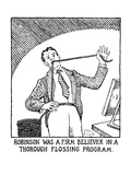 Robinson was a firm believer in a thorough flossing program. - New Yorker Cartoon Premium Giclee Print by Glen Baxter