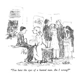 """You have the eyes of a hunted man.  Am I wrong"" - New Yorker Cartoon Premium Giclee Print by Robert Weber"