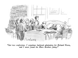 """""""Just two confessions.  I sometimes harbored admiration for Richard Nixon,…"""" - New Yorker Cartoon Premium Giclee Print by Mort Gerberg"""