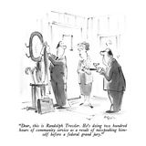 """Dear, this is Randolph Tressler.  He's doing two hundred hours of communi…"" - New Yorker Cartoon Premium Giclee Print by Lee Lorenz"