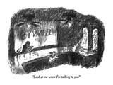 """Look at me when I'm talking to you!"" - New Yorker Cartoon Premium Giclee Print by Robert Weber"