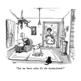 """Let me know when it's the twenty-fourth."" - New Yorker Cartoon Premium Giclee Print by George Booth"