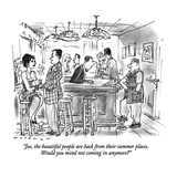 """Joe, the beautiful people are back from their summer places.  Would you m…"" - New Yorker Cartoon Premium Giclee Print by Bill Woodman"