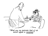 """Mind you, my particular kind of wit doesn't appeal to everybody."" - New Yorker Cartoon Premium Giclee Print by Al Ross"