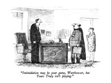 """Intimidation may be your game, Wurthowser, but Yours Truly isn't playing.…"" - New Yorker Cartoon Premium Giclee Print by Robert Weber"