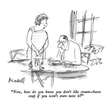 """""""Now, how do you know you don't like cream-cheese soup if you won't even t…"""" - New Yorker Cartoon Premium Giclee Print by Frank Modell"""