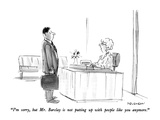 """I'm sorry, but Mr. Barclay is not putting up with people like you anymore…"" - New Yorker Cartoon Premium Giclee Print by James Stevenson"