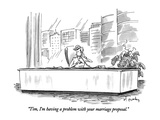 """Tim, I'm having a problem with your marriage proposal."" - New Yorker Cartoon Premium Giclee Print by Mike Twohy"