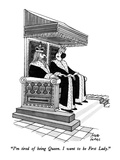 """I'm tired of being Queen.  I want to be First Lady."" - New Yorker Cartoon Premium Giclee Print by Joseph Farris"