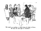 """We didn't see anything so special about the light in Greece.  We have the…"" - New Yorker Cartoon Premium Giclee Print by Robert Weber"