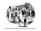 """The minute you walked into the room, I said to myself, 'Now, he looks int…"" - New Yorker Cartoon Premium Giclee Print by Robert Weber"