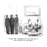 """That's Mr. Claremont.  He went from rags to riches and back to rags again…"" - New Yorker Cartoon Regular Giclee Print by Stan Hunt"