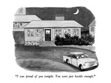 """""""I was proud of you tonight.  You were just hostile enough."""" - New Yorker Cartoon Premium Giclee Print by J.B. Handelsman"""