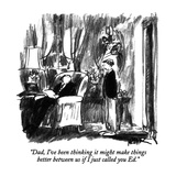 """""""Dad, I've been thinking it might make things better between us if I just …"""" - New Yorker Cartoon Giclee Print by Robert Weber"""