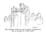 """My immediate predecessor says he blames his predecessor, and so, by golly…"" - New Yorker Cartoon Premium Giclee Print by Al Ross"