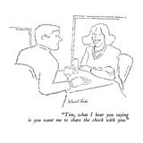 """Tim, what I hear you saying is you want me to share the check with you."" - New Yorker Cartoon Premium Giclee Print by Stuart Leeds"