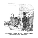 """""""Mr. Caldwell comes to us from a minimum-security correctional facility in…"""" - New Yorker Cartoon Giclee Print by Robert Weber"""