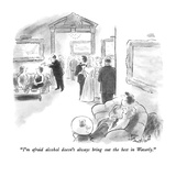 """I'm afraid alcohol doesn't always bring out the best in Waverly."" - New Yorker Cartoon Regular Giclee Print by Stan Hunt"
