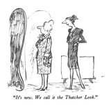 """It's new.  We call it the Thatcher Look."" - New Yorker Cartoon Premium Giclee Print by Robert Weber"