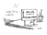 "Sign on road that reads ""Dallas Followed by Falcon Crest"". - New Yorker Cartoon Premium Giclee Print by Dana Fradon"