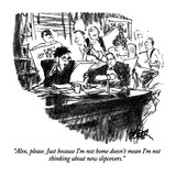 """Alex, please.  Just because I'm not home doesn't mean I'm not thinking ab…"" - New Yorker Cartoon Premium Giclee Print by Robert Weber"