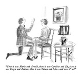 """First it was Maria and Arnold, then it was Caroline and Ed, then it was F…"" - New Yorker Cartoon Regular Giclee Print by Everett Opie"