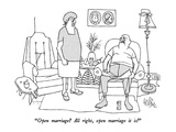 """Open marriage  All right, open marriage it is!"" - New Yorker Cartoon Premium Giclee Print by George Price"