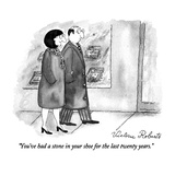 """You've had a stone in your shoe for the last twenty years."" - New Yorker Cartoon Premium Giclee Print by Victoria Roberts"