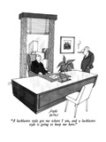 """A lacklustre style got me where I am, and a lacklustre style is going to …"" - New Yorker Cartoon Premium Giclee Print by Joseph Farris"