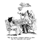 """My not wearing a hairpiece indicates to others that I'm comfortable with …"" - New Yorker Cartoon Premium Giclee Print by Robert Weber"